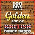 100 Hits from the Golden Age of British Dance Bands (2015)