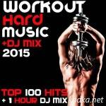 Workout Hard Music DJ Mix 2015 Top 100 Hits (2015)
