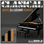 Dj Luciano — Classical Music DJ Luciano Remixes, Vol.1 (2015)
