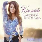 Kira Isabella — Caffeine & Big Dreams (2014)