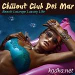 Chillout Club Del Mar Beach Lounge Luxury Life (2015)